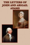 The Letters of John and Abigail Adams - John Adams, Abigail Adams