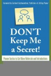 Don't Keep Me a Secret: Proven Tactics to Get Referrals and Introductions - Bill Cates, Gerhard Gschwandtner