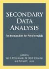 Secondary Data Analysis: An Introduction for Psychologists - Kali H. Trzesniewski, Richard E. Lucas, M. Brent Donnellan, American Psychological Association