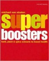Super Boosters: Herb, Plant, & Spice Extracts to Boost Health - Michael van Straten