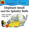 Elephant Small And The Splashy Bath - Sally Grindley, Andy Ellis