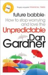 Future Babble: How to Stop Worrying and Love the Unpredictable - Dan Gardner