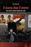 Il cinema dopo il cinema. Dieci idee sul cinema italiano 2001-2010 - Roy Menarini