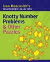 Knotty Number Problems & Other Puzzles - Ivan Moscovich