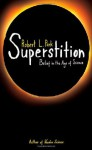 Superstition: Belief in the Age of Science - Robert L. Park