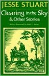 Clearing in the Sky & Other Stories - Jesse Stuart, Stanley Rice