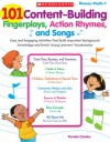 101 Content-Building Fingerplays, Action Rhymes, and Songs: Easy and Engaging Activities That Build Important Background Knowledge and Enrich Young Learners' Vocabularies - Pamela Chanko