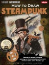 How to Draw Steampunk: Discover the secrets to drawing, painting, and illustrating the curious world of science fiction in the Victorian Age - Joey Marsocci, Joey Marsocci, Alison DeBlasio, Allison DeBlasio