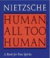 Human, All Too Human A Book for Free Spirits - Friedrich Nietzsche