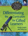 Differentiating the Curriculum for Gifted Learners. Practical Strategies for Successful Classrooms. - Wendy Conklin, Shelly Frei