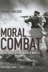 Moral Combat, Part 2: Good and Evil in World War II - Michael Burleigh, Michael Kramer