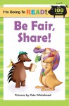 Be Fair, Share! (I'm Going to Read Series: Level 2) - Harriet Ziefert, Pete Whitehead