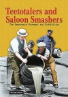 Teetotalers and Saloon Smashers: The Temperance Movement and Prohibition - Richard Worth