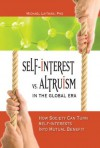 Self-Interest vs. Altruism in the Global Era: How society can trun self-interests into mutual benefit - Michael Laitman