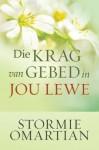 Die krag van gebed in jou lewe (Afrikaans edition) - Stormie Omartian