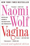 Vagina: Revised and Updated - Naomi Wolf