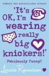 'It's OK, I'm wearing really big knickers!' - Louise Rennison