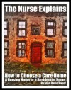 The Nurse Explains: How to Choose a Care Home, A Nursing Home Or A Residential Home For An Elderly Person (2012 Edition) - John David Baker, Kate Bithall, Sarah Baker