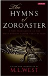 The Hymns of Zoroaster: A New Translation of the Most Ancient Sacred Texts of Iran - M.L. West
