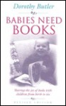 Babies Need Books: Sharing the Joy of Books with Children from Birth to Six - Dorothy Butler