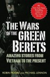 The Wars of the Green Berets: Amazing Stories from Vietnam to the Present Day - Robin Moore, J. Michael Lennon