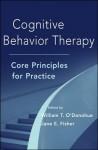 Cognitive Behavior Therapy: Core Principles for Practice - William T. O'Donohue, Jane E. Fisher