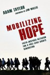 Mobilizing Hope: Faith-Inspired Activism for a Post-Civil Rights Generation - Adam Russell Taylor, Jim Wallis