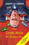 The Irish Male: His Greatest Hits - Joseph O'Connor