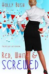 Red, White & Screwed - Holly Bush