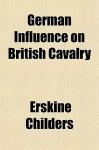 German Influence on British Cavalry - Erskine Childers