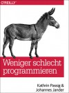 Weniger schlecht programmieren - Kathrin Passig, Johannes Jander