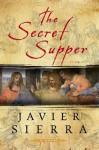 The Secret Supper (Broché) - Javier Sierra, Alberto Manguel