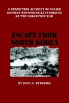 Escape from North Korea: A Nonfiction Account of Savage Battles and Political Intrigues of the Forgotten War - Paul G. Petredis, Trafford Publishing