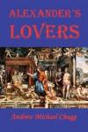 Alexander's Lovers - Andrew Chugg