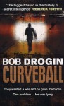 Curveball: Spies, Lies and the Man Behind Them: The Real Reason America Went to War in Iraq - Bob Drogin