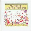 My Fingers Are for Touching - Jane Belk Moncure, Viki Woodworth