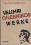 Werke. Poesie, Prosa, Schriften, Briefe - Velimir Khlebnikov