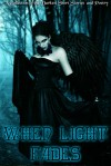 When Light Fades: A Collection of the Darkest Short Stories and Poetry - A. J. Stewart, Cindy Franks White, Zoey Sweete, Jennifer Oneal Gunn, Ronald Edward Griffin, S.L. Dearing, M.K. Hensley, Jewels Moss