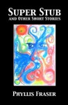 Super Stub and Other Short Stories - Phyllis Fraser