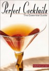 Perfect Cocktails: The Essential Guide - Marthe Le Van