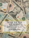 Wi$e Up to Wealth!: Inspiration from the Wisdom of the Ages! - Ray Divine, James Allen, Russell H Conwell