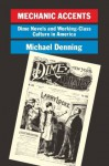 Mechanic Accents: Dime Novels and Working Class Culture in America (Haymarket) - Michael Denning