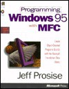 Programming Windows 95 with MFC: Create Programs for Windows Quickly with the Microsoft Foundation Class Library - Jeff Prosise