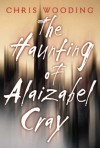 The Haunting of Alaizabel Cray - Chris Wooding
