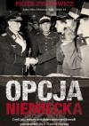 Opcja niemiecka. Czyli jak polscy antykomuniści próbowali porozumieć się z okupantem - Piotr Zychowicz