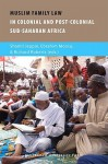 Muslim Family Law in Sub-Saharan Africa: Colonial Legacies and Post-colonial Challenges - Shamil Jeppie, Ebrahim Moosa, Richard L. Roberts, Richard Roberts