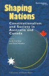 Shaping Nations: Constitutionalism and Society in Australia and Canada - Linda Cardinal, David Headon