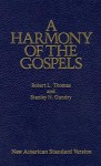 A Harmony of the Gospels: New American Standard Edition - Robert L. Thomas, Stanley N. Gundry