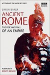 Ancient Rome: The Rise and Fall of An Empire - Simon Baker, Mary Beard