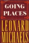 Going Places - Leonard Michaels